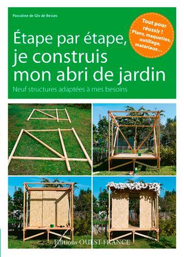 Je construis mon abri de jardin ; 9 réalisations pas à pas