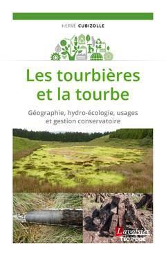 Les tourbières et la tourbe ; géographie, hydro-écologie, usages et gestion conservatoire
