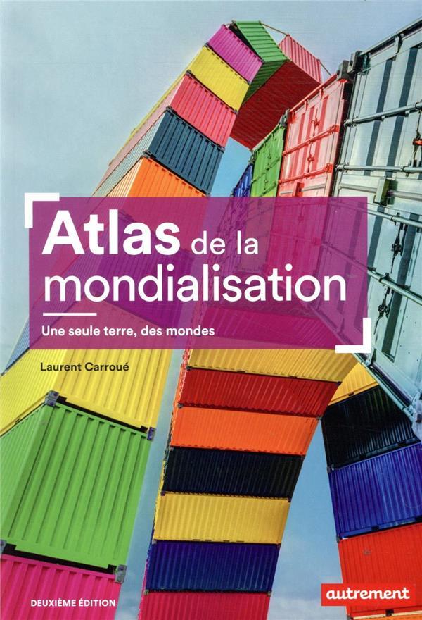 Atlas de la mondialisation ; une seule terre, des mondes (2e édition)