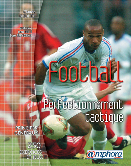 Football, Perfectionnement Tactique, Principes Generaux, 250 Exercices Et Jeux
