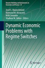 Dynamic Economic Problems with Regime Switches  - Raimund M. Kovacevic - Josef L. Haunschmied - Vladimir M. Veliov - Willi Semmler