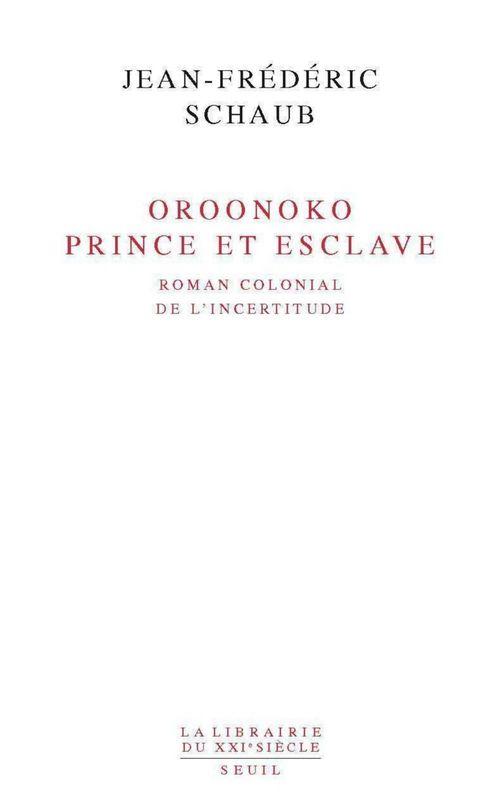 Oroonoko, prince et esclave ; roman colonial de l'incertitude