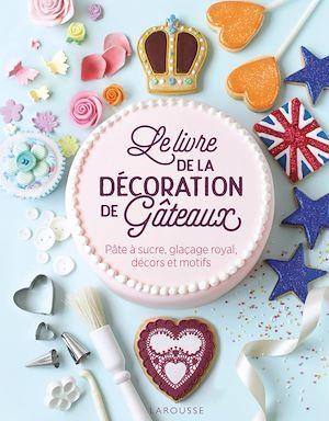 Le livre de la décoration de gâteaux ; pâte à sucre, glaçage royal, décors et motifs