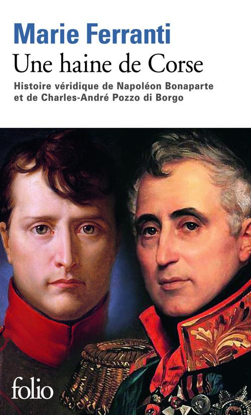 Une haine de Corse. Histoire véridique de Napoléon Bonaparte et de Charles-André Pozzo di Borgo  - Marie Ferranti