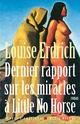 Dernier Rapport sur les miracles à Little No Horse  - Louise Erdrich
