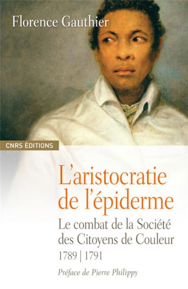 L'aristocratie de l'épiderme ; le combat de la société des citoyens de couleur : 1789-1791