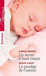 Un secret à haut risque - Le prodige de l'amour  - Fiona Brand - Helen Lacey