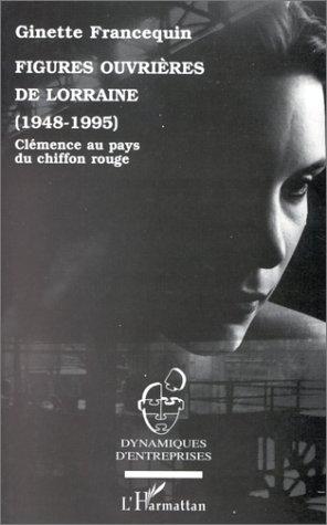 Figures ouvrières de Lorraine, 1948-1995 ; Clémence au pays du chiffon rouge