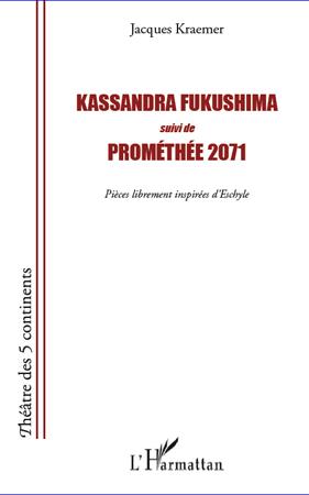 Kassandra Fukushima ; Prométhée 2071 ; pièces librement inspirées d'Eschyle