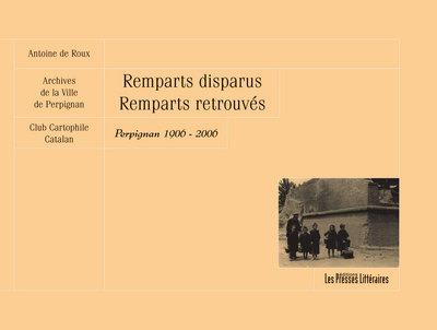 Remparts disparus remparts retrouvés ; Perpigna 1906-2006
