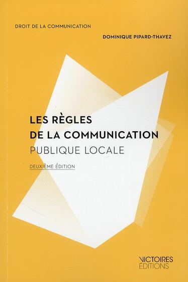 Les Regles De La Communication Publique Locale (2e Edition)