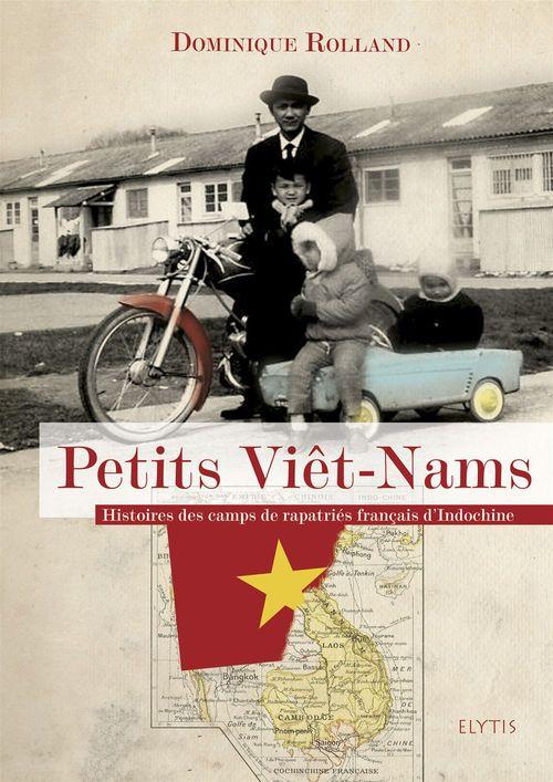 Petits viêt-nams ; histoires des camps de rapatrés français d'Indochine