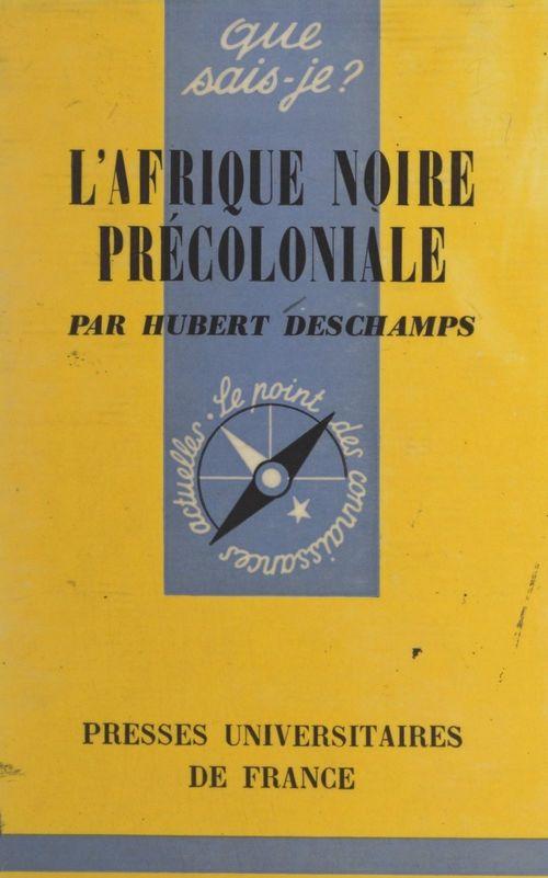 L'Afrique noire précoloniale  - Hubert Deschamps