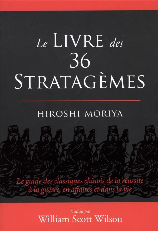 Le livre des 36 stratagèmes ; le guide des classiques chinois de la réussite à la guerre, en affaires et dans la vie
