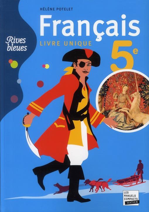 Rives Bleues Livre Unique De Francais 5e Ed. 2010 - Manuel De L'Eleve (Format Compact)
