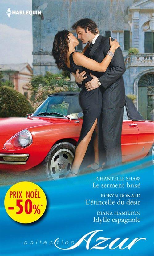 Vente EBooks : Le serment brisé - L'étincelle du désir - Idylle espagnole  - Robyn Donald  - Chantelle Shaw  - Diana Hamilton