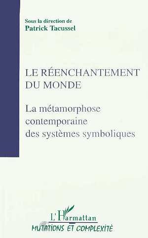 Le réenchantement du monde ; la métamorphose contemporaine des systèmes symboliques