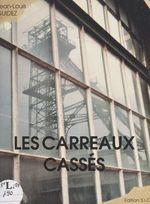 Les carreaux cassés (Le Nord, de Germinal à aujourd'hui)  - Jean-Louis Guidez