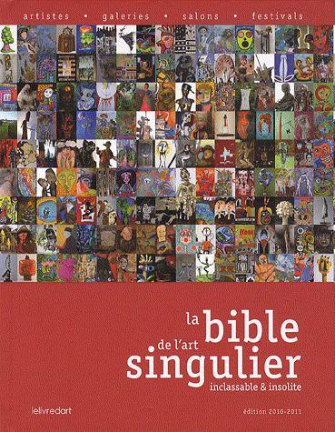 La bible de l'art singulier ; inclassable et insolite (édition 2010-2011)
