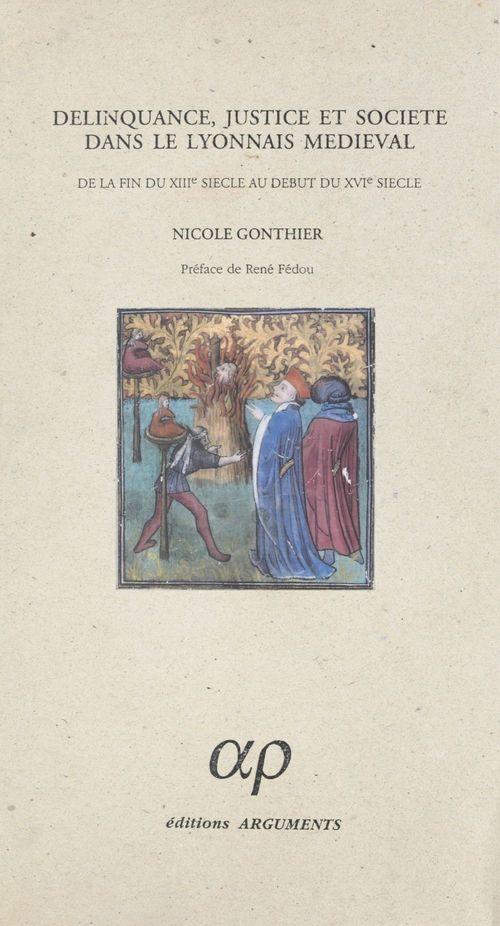 Delinquance, justice et societe dans le lyonnais medieval