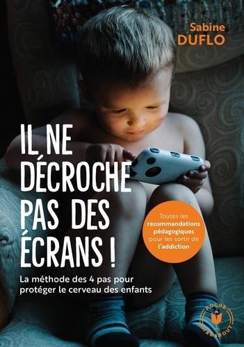Il ne décroche pas des écrans ! ; la méthodes des 4 pas pour protéger le cerveau des enfants