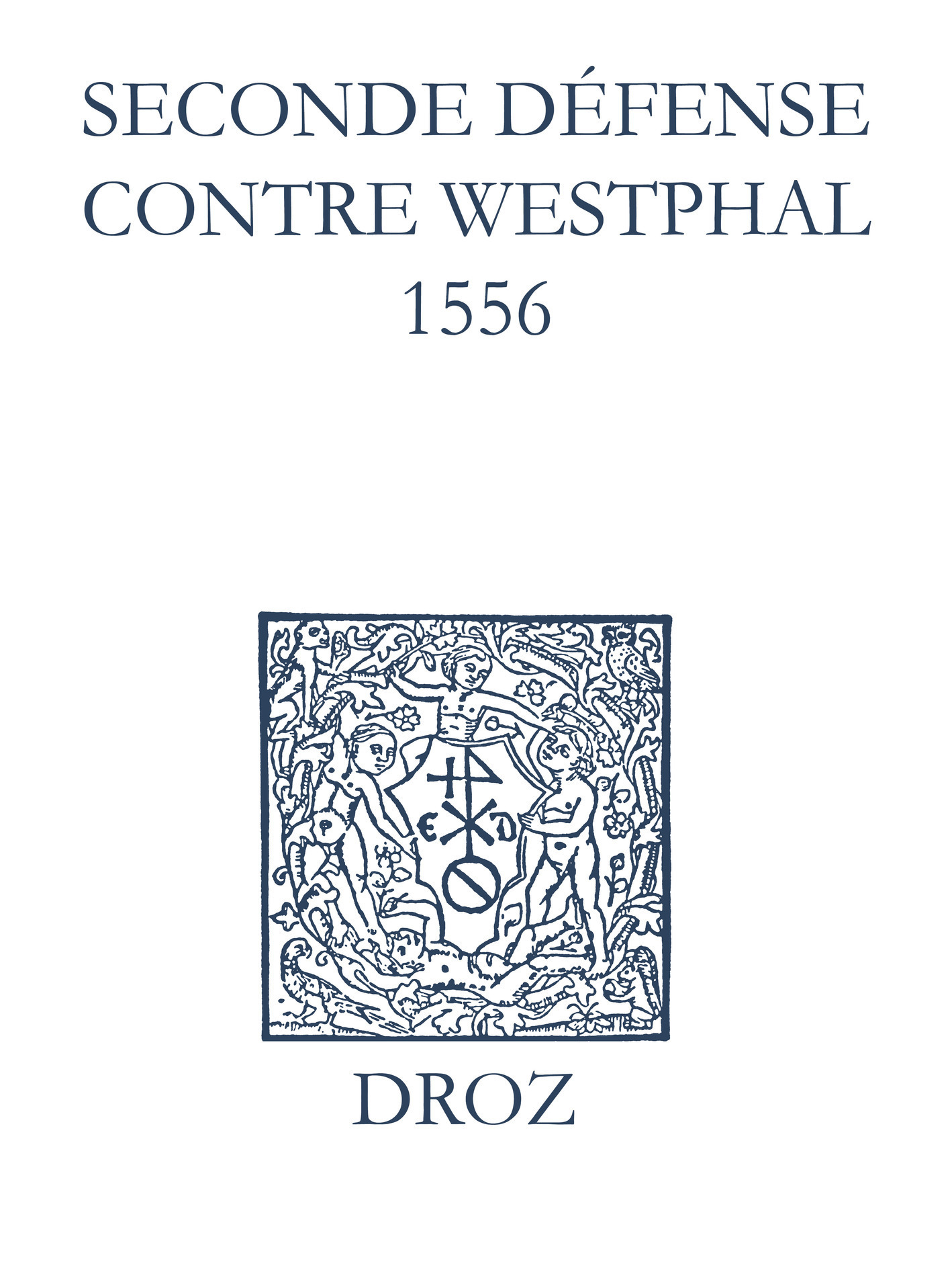Recueil des opuscules 1566. Seconde défense contre Westphal (1556)  - Laurence Vial-Bergon