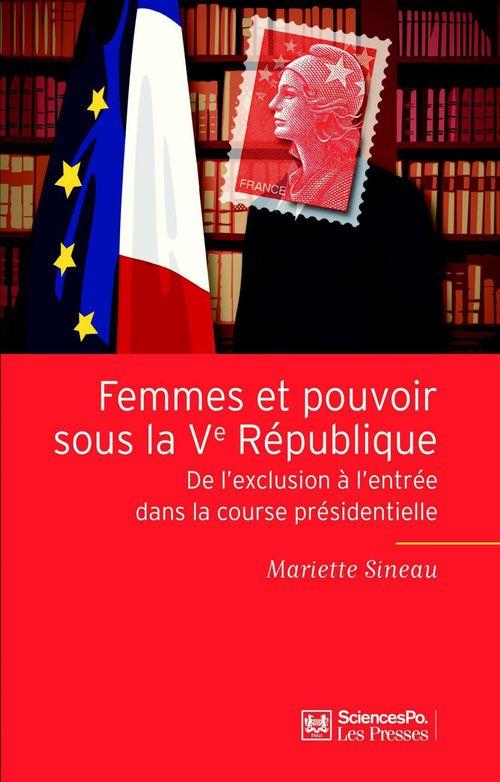 Femmes et pouvoir sous la Ve république ; de l'exclusion à l'entrée dans la course présidentielle
