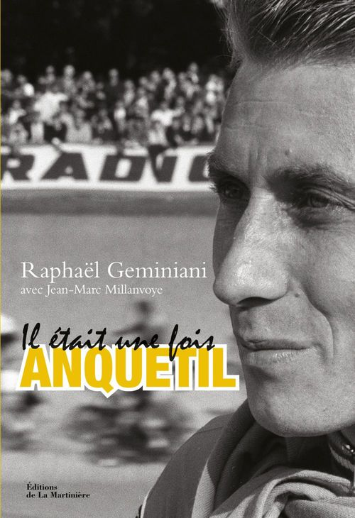 Il était une fois Anquetil  - Raphaël Geminiani  - Jean-Marc Millanvoye