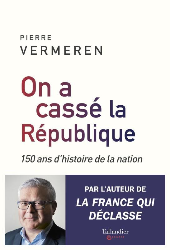 Nous avons cassé la République ; 150 ans d'histoire de la nation - Pierre  Vermeren - Tallandier - Grand format - Place des Libraires
