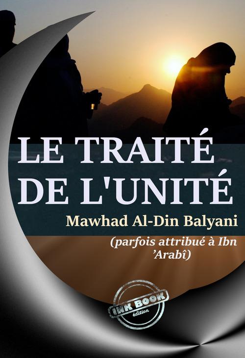 Le traité de l'Unité, par Awhad al-din Balyani (parfois attribué à Ibn 'Arabî) - [éd.complète, entièrement revue et corrigée] D'après la traduction originale de l'arabe en Français par Abdul Hâdi