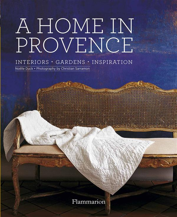 A home in Provence ; interiors, gardens, inspiration