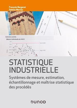 Statistique industrielle ; systèmes de mesure, estimation, échantillonnage et maîtrise statistique des procédés