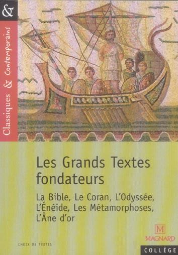 Les grands textes fondateurs ; la Bible, le Coran, l'Odyssée, l'Enéide, les métamorphoses, l'âne d'or