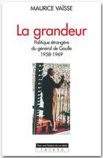 La grandeur ; politique étrangère du général de Gaulle (1958-1969)