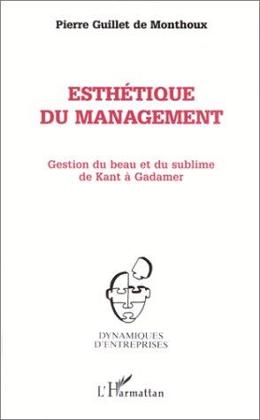 Esthétique du management ; gestion du beau et du sublime de kant à gadamer