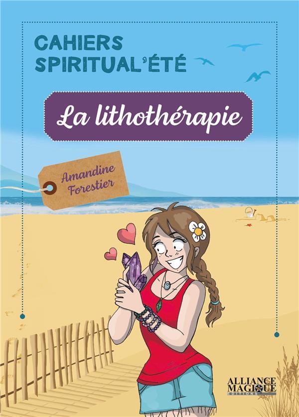 La lithothérapie ; cahiers spiritual'été