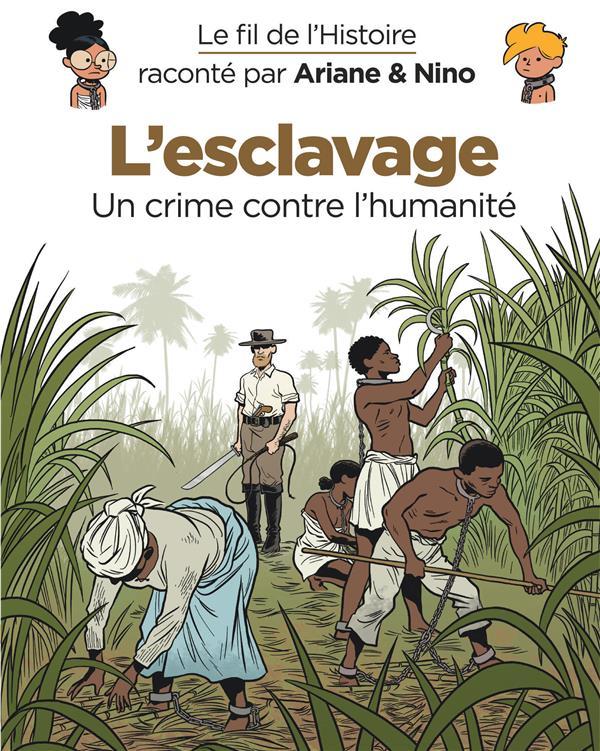 Le fil de l'Histoire raconté par Ariane & Nino t.37 ; l'esclavage, un crime contre l'humanité