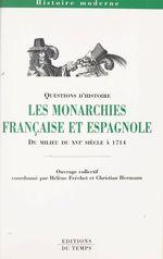 Les Monarchies française et espagnole du milieu du XVIe siècle à 1714  - Hélène Fréchet - Christian Hermann