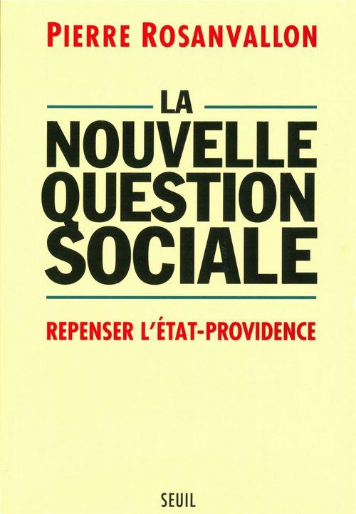La nouvelle question sociale ; repenser l'état-providence