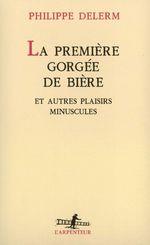 Vente Livre Numérique : La Première gorgée de bière et autres plaisirs minuscules  - Philippe Delerm