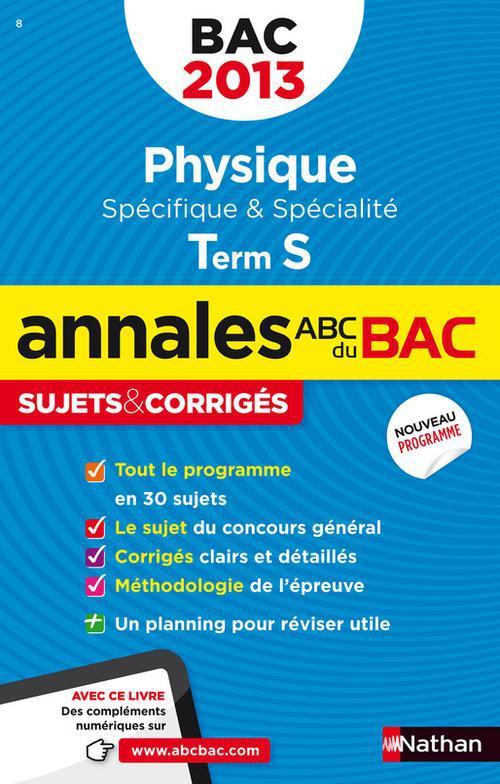 Annales Abc ; Sujets & Corriges; Physique ; Terminale S ; Specifique Et Specialite (Edition 2013)