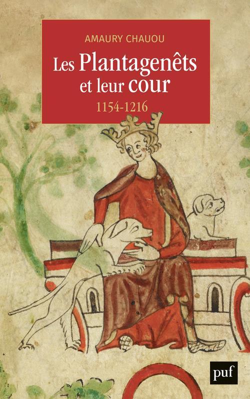 LES PLANTAGENETS ET LEUR COUR (1154-1216)
