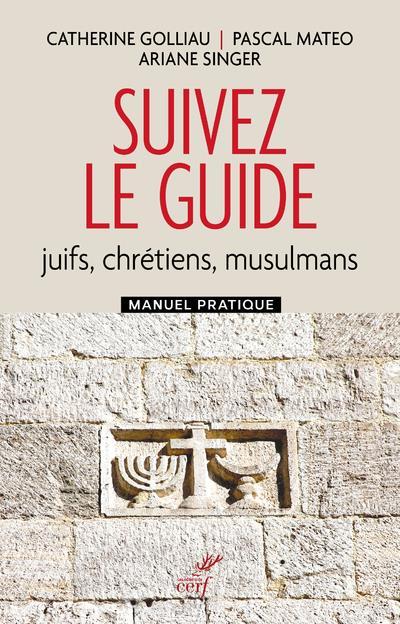 SUIVEZ LE GUIDE : JUIFS, CHRETIENS, MUSULMANS  -  MANUEL PRATIQUE
