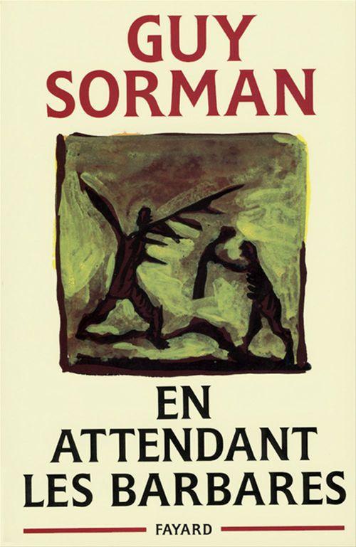 En attendant les barbares  - Guy Sorman