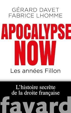 Apocalypse now ; les années Fillon ; l'histoire secrète de la droite française