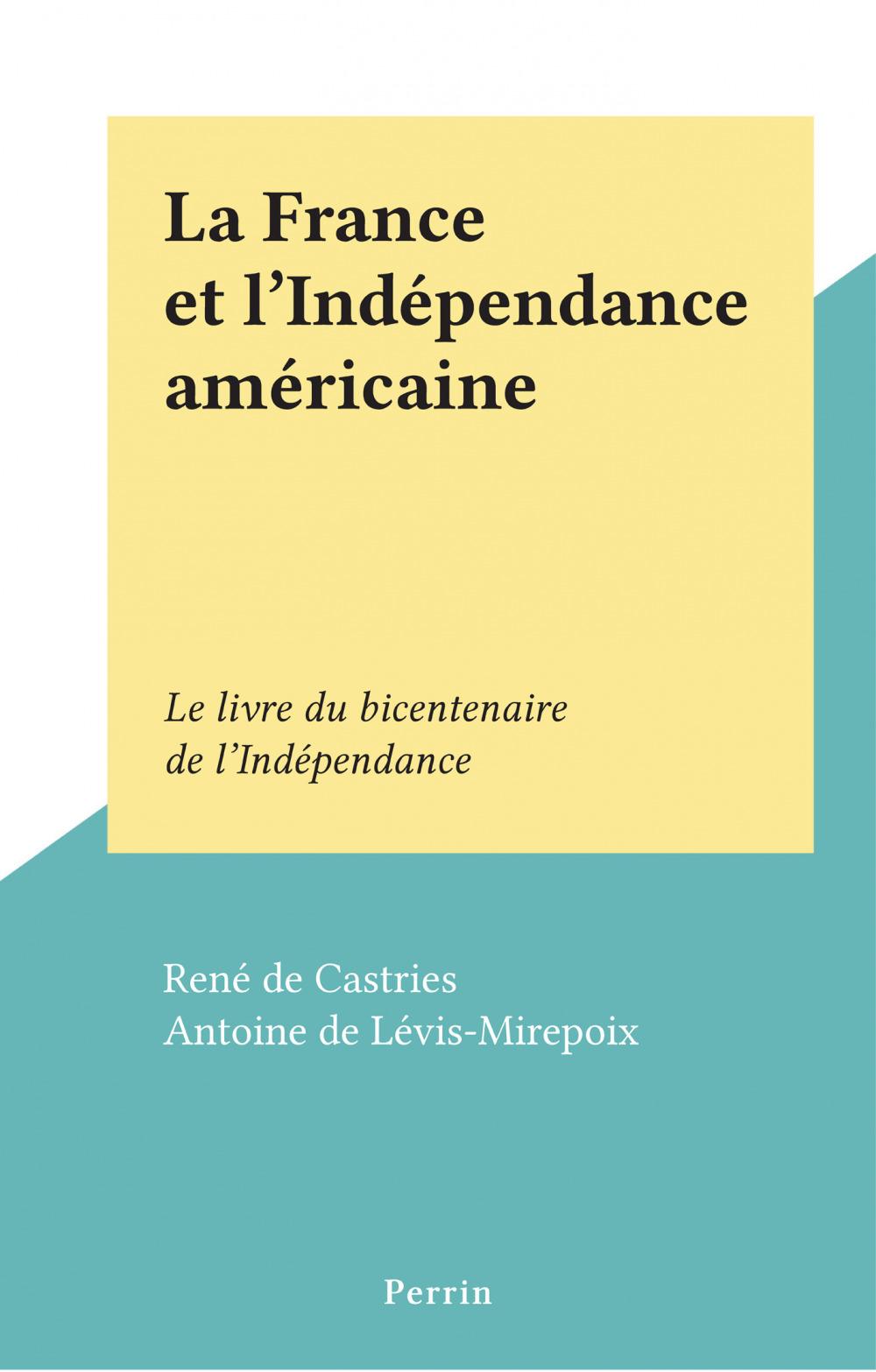 La France et l'Indépendance américaine  - René de Castries