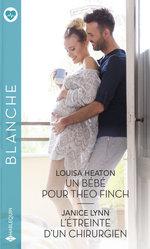 Vente EBooks : Un bébé pour Theo Finch - L'étreinte d'un chirurgien  - Janice Lynn - Louisa Heaton