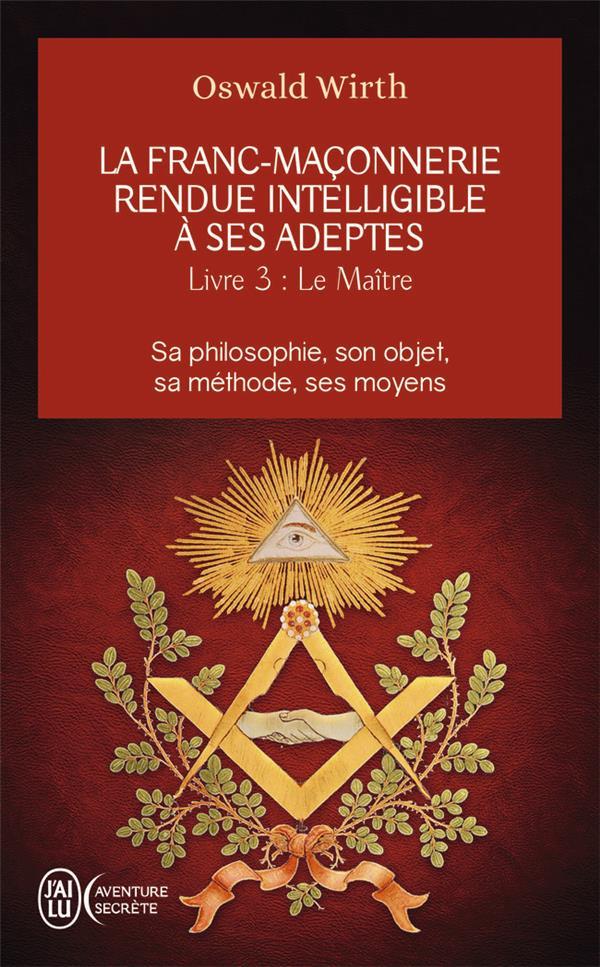 la franc-maçonnerie rendue intelligible à ses adeptes t.3 ; le maître