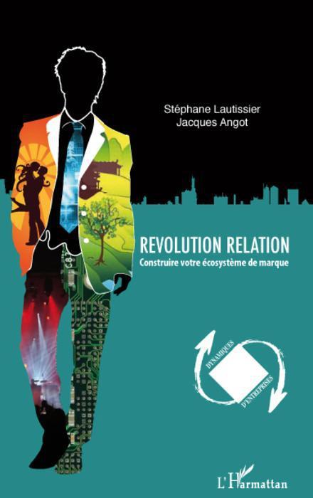 Révolution relation ; construire votre écosystème de marque