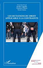 Vente Livre Numérique : Les mutations du droit applicable à la contrainte  - Xavier Latour - Aurélie Cappello - Charlotte Dubois